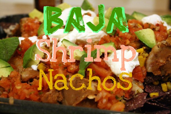 Baja Shrimp Nachos